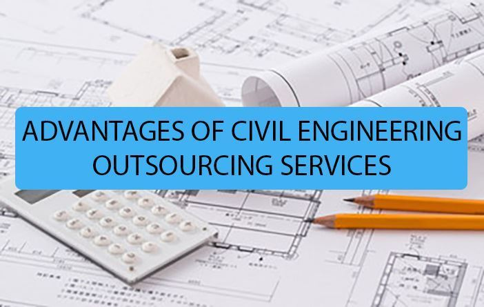 ADVANTAGES OF CIVIL ENGINEERING OUTSOURCING SERVICES