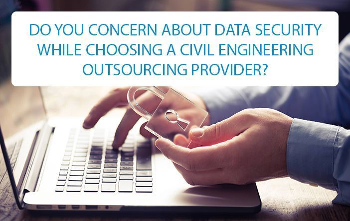 DO YOU CONCERN ABOUT DATA SECURITY WHILE CHOOSING A CIVIL OUTSOURCING PROVIDER?