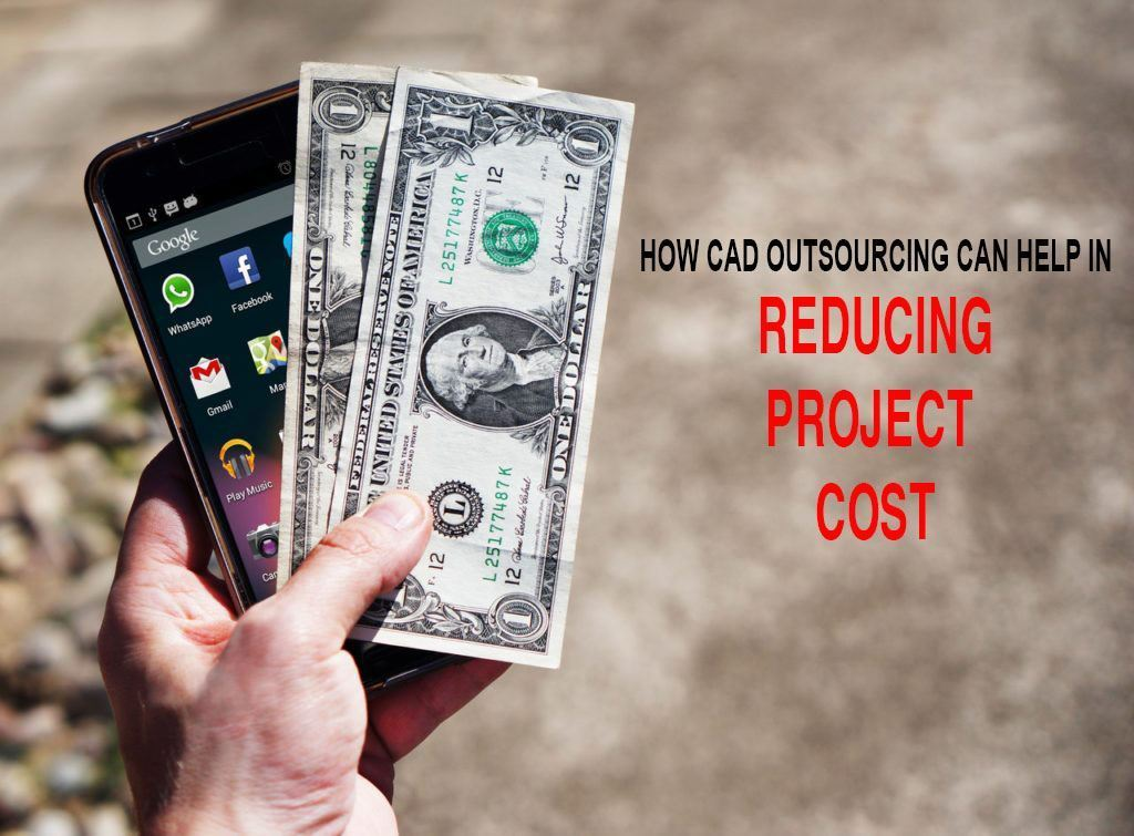How CAD Outsourcing Can Help In Reducing Project Costs