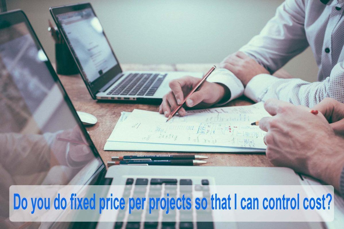 DO YOU DO FIXED FEES PER PROJECTS THAT WAY I CAN CONTROL COST