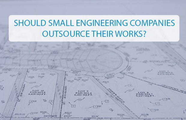 SHOULD SMALL ENGINEERING COMPANIES OUTSOURCE THEIR WORKS?