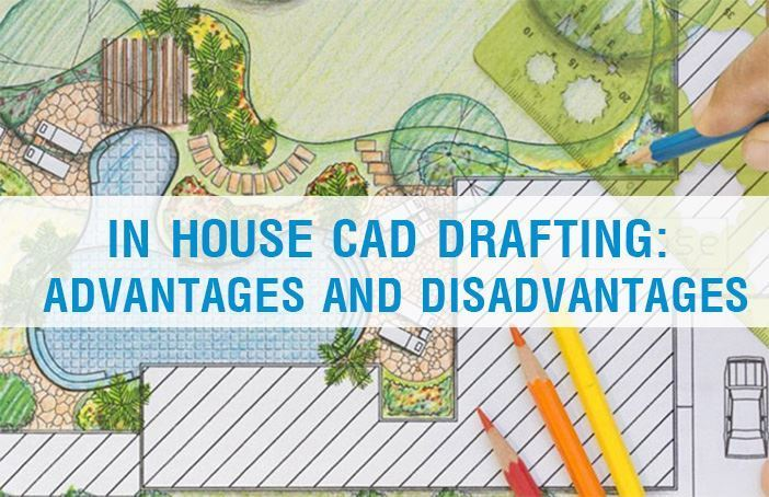 IN HOUSE CAD DRAFTING: ADVANTAGES AND DISADVANTAGES